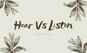 Khac nhau giữa Hear và listen