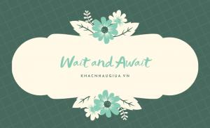 khác nhau giữa wait và await