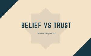 khác nhau giữa believe và trust