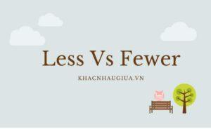 khác nhau giữa less và fewer