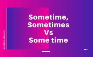 khác nhau giữa sometime, sometime và some time