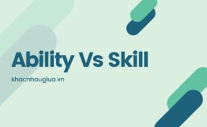Khác nhau giữa Ability vàSkill