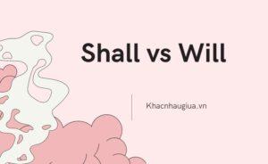 khác nhau giữa shall và will