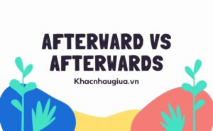 Khác nhau giữa Afterward và Afterwards