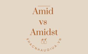 Khác nhau giữa Amid và Admidst
