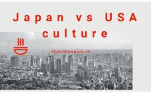 Khác nhau giữa văn hóa Nhật Bản và văn hóa Mỹ