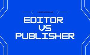 Khác nhau giữa Editor và Publisher