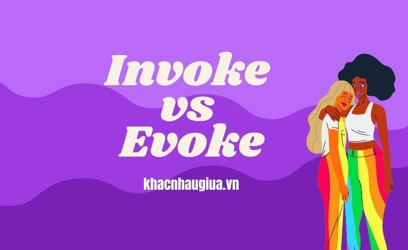 Khác nhau giữa Invoke và Evoke