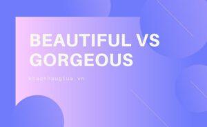 Khác nhau giữa Beautiful và Gorgerous