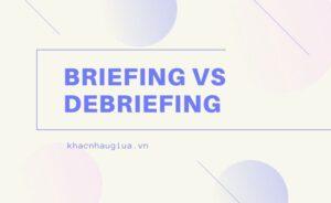 Khác nhau giữa Briefing và Debriefing