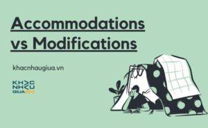 Khác nhau giữa Accommodations và Modifications