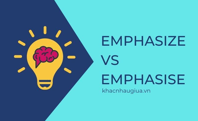 Khác nhau giữa Emphasize và Emphasise