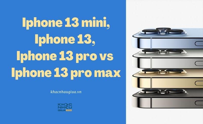 khác nhau giữa iphone 13, iphone 13 mini, iphone 13 pro, iphone 13 pro max
